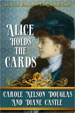 Alice Holds The Cards: An Alice Roosevelt Longworth Mystery Story