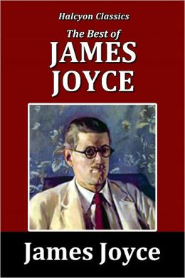 The Best of James Joyce: Dubliners, A Portrait of the Artist as a Young Man, Ulysses