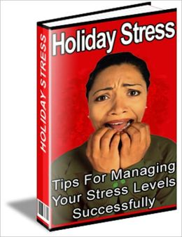 Holiday Stress - Tips for Managing Your Stress Levels Successfully