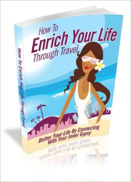 How To Enrich Your Life Through Travel - Better Your Life By Connecting With Your Inner Gypsy