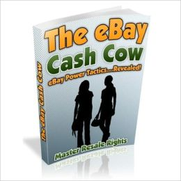 The Amazing Money Making Opportunity - The Ebay Cash Cow - Ebay Power Tactics Revealed