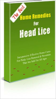 The Best Home Remedies for Head Lice - Inexpensive Effective Home Cures for Pesky Lice Removal and Prevention That are Safe for All Ages