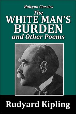 The White Man's Burden and Other Poems by Rudyard Kipling