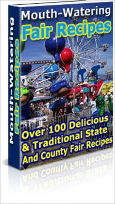 A Burst of Flavor - Fair Recipes - Over 100 Delicious Traditional State and County Fair Recipes