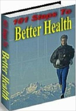 If You Are Looking for the Way to Stay Healthy - 101 Steps to Better Health