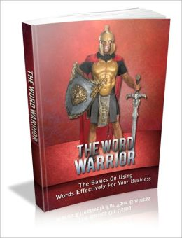 The word Warrior - The Basics on Using Words Effectively for Your Business