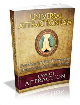 Universal Attraction Law - Develop Spiritual Prowess By Harnessing Your Inner Being