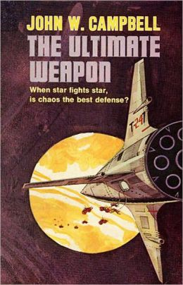 The Ultimate Weapon: A Science Fiction, Post-1930 Classic By John W. Campbell, Jr.! AAA+++