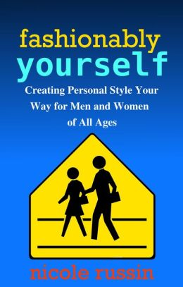 Fashionably Yourself: Creating Personal Style Your Way for Men and Women of All Ages