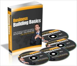 Business Building Basics -How to Build a Super Successful Internet Business One Step at a Time