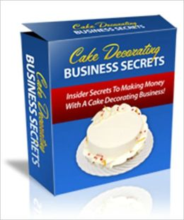 Cake Decorating Business Secrets - Insider Secrets To Making Money With A Cake Decorating Business!