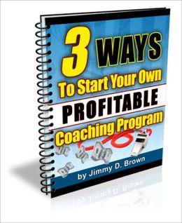 Making Money - 3 Ways To Start Your Own Highly Profitable Coaching Program