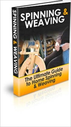 Money Making Business Venture, Relaxing, Exciting and Fun - The Ultimate Guide to Home Spinning & Weaving