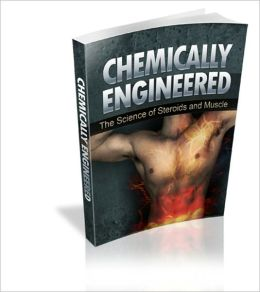 Chemically Engineered - The Science Of Steroids And Muscle