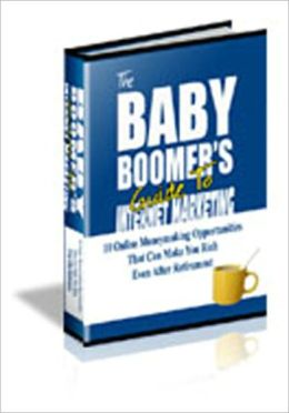 The Baby Boomers Guide To Internet Marketing - AAA+++ brand new