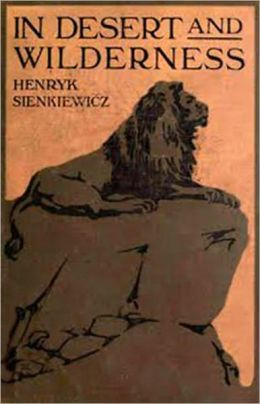 In Desert and Wilderness: A Fiction And Literature Classic By Henryk Sienkiewicz! AAA+++