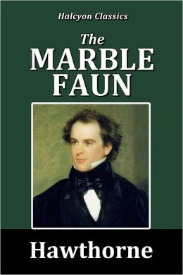 The Marble Faun by Nathaniel Hawthorne [Unabridged Edition]