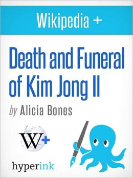Wikipedia+: Death and funeral of Kim Jong Il