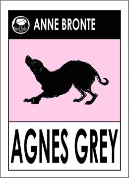 Agnes Grey, Agnes Gray, Agnes Grey by Anne Bronte, Agnes Gray, Classics, Bronte Sisters, Bronte Collection