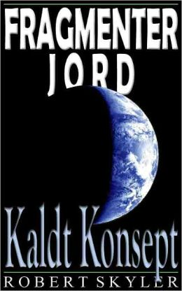 Fragmenter Jord - 003 - Kaldt Konsept (Norwegian Edition)
