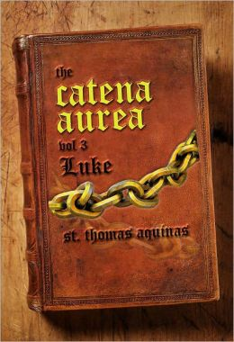 Catena Aurea Vol. 3 - The Gospel of Luke