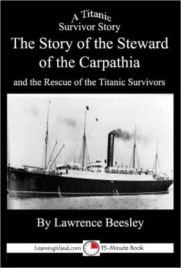 The Story of the Steward of the Carpathia and the Rescue of the Titanic Survivors: A 15-Minute Book