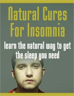 Natural Cures for Insomnia: Learn the Natural Ways to Get Sleep You Need