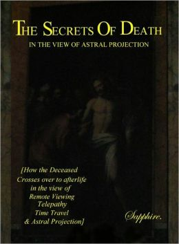 The Secrets of Death: In the View of Astral Projection