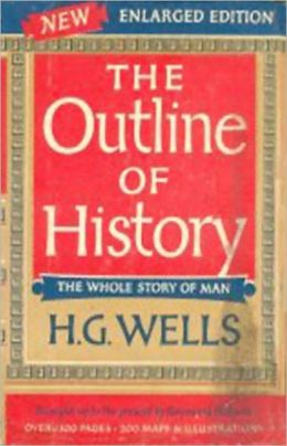 The Outline of History: Being a Plain History of Life and Mankind! A History Classic By H. G. Wells! AAA+++