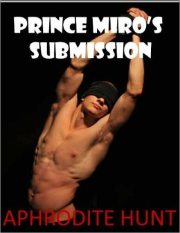 Prince Miro's Submission (BDSM gay sex slave erotica, multiple partners)