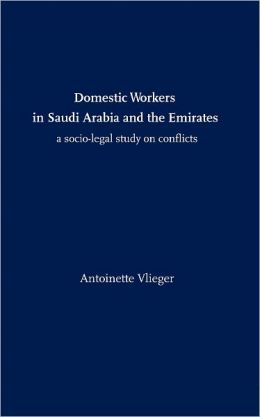 Domestic Workers in Saudi Arabia and the Emirates: A Socio-legal Study on Conflicts