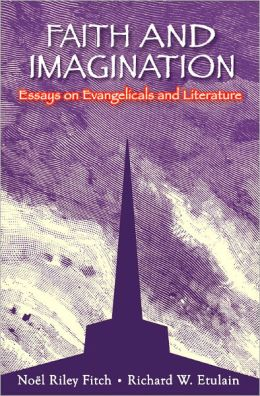 Faith and Imagination: Essays on Evangelicals and Literature