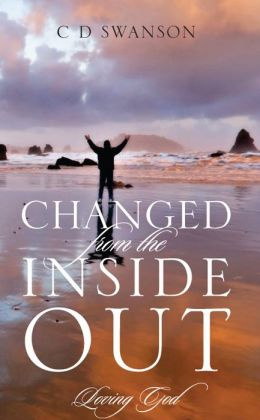Changed From The Inside Out: Loving God