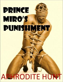 Prince Miro's Punishment (gay BDSM erotica, humiliation, display)