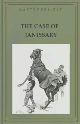 The Case of Janissary: A Short Story, Mystery/Detective Classic By Arthur Morrison! AAA+++
