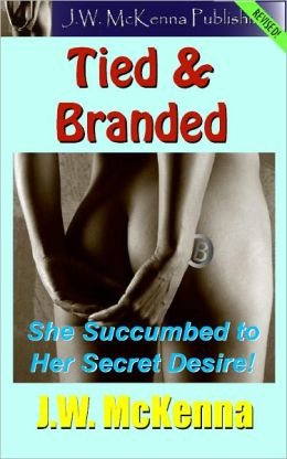 Tied & Branded: She Succumbed to Her Secret Desire!