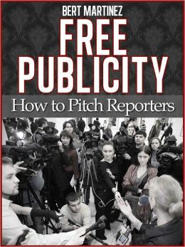 Free Publicity: How To Pitch Reporters