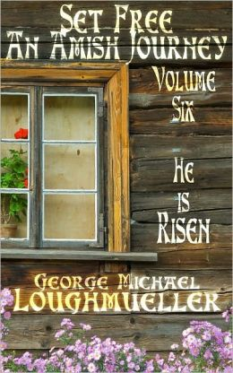 An Amish Journey - Set Free - Volume 6 - He Is Risen