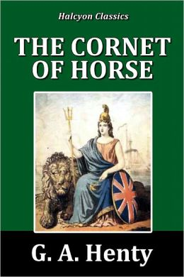 The Cornet of Horse by G. A. Henty [Henty Adventures #8]