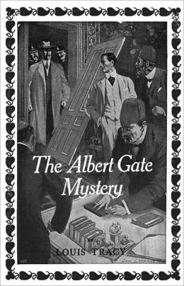 The Albert Gate Mystery: Being Further Adventures of Reginald Brett, Barrister Detective! A Mystery/Detective, Fiction and Literature Classic By Louis Tracy! AAA+++