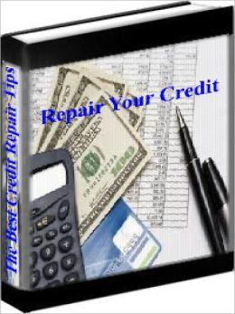 Repair Your Credit - The Best Credit Repair Tips