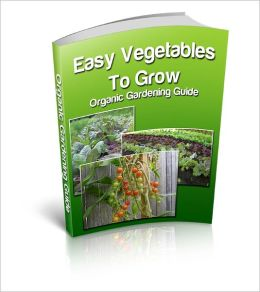 Easy Vegetables To Grow-Organic Gardening Guide
