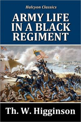 Army Life in a Black Regiment: The Story of the First South Carolina Volunteers