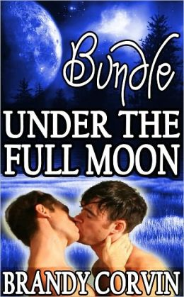 Under the Full Moon Series Bundle: 3 Steamy Gay Werewolf Shorts + 1 Bonus Story By Luna Loupe!