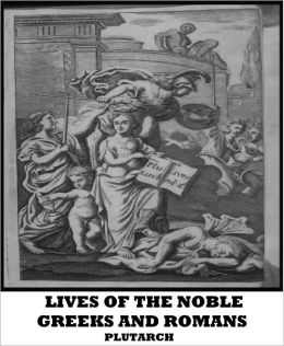 Lives of the Noble Greeks and Romans(Plutarch's Lives)
