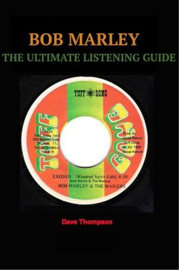 BOB MARLEY - THE ULTIMATE LISTENING GUIDE