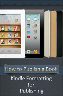 How to Publish a Book: Kindle Formatting for Publishing