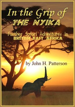 In The Grip Of The Nyika: Further Adventures In British East Africa