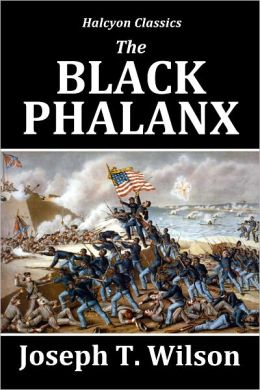 The Black Phalanx: African-American Soldiers in the War of Independence, The War of 1812, and the Civil War