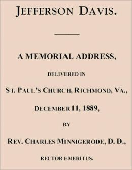 Jefferson Davis. A Memorial Address, Delivered in St. Paul's Church, Richmond, Va., December 11, 1889